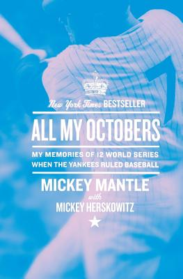 All My Octobers: My Memories of Twelve World Series When the Yankees Ruled Baseball - Mantle, Mickey