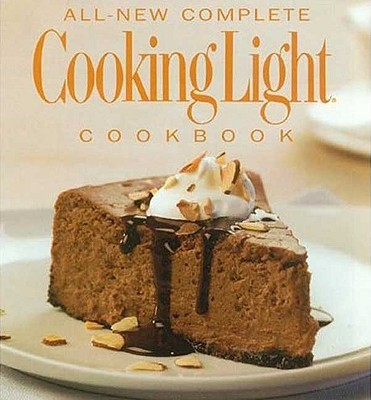 All-New Complete Cooking Light Cookbook - Cain, Anne Chappell, M.P.H., M.S., R.D. (Editor)
