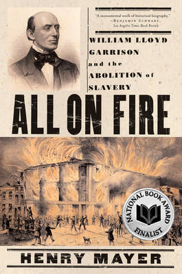 All on Fire: William Lloyd Garrison and the Abolition of Slavery - Mayer, Henry