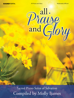 All Praise and Glory: Sacred Piano Solos of Salvation - Ijames, Molly (Compiled by)
