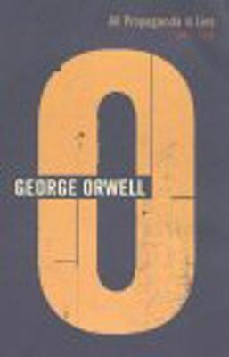 All Propaganda Is Lies 1941-1942 - Orwell, George
