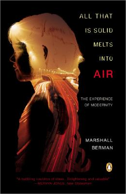 All That Is Solid Melts Into Air: The Experience of Modernity - Berman, Marshall