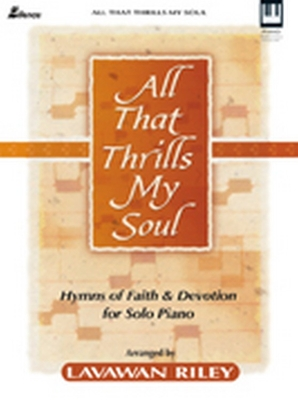 All That Thrills My Soul: Hymns of Faith and Devotion for Solo Piano - Riley, Lavawan (Composer)