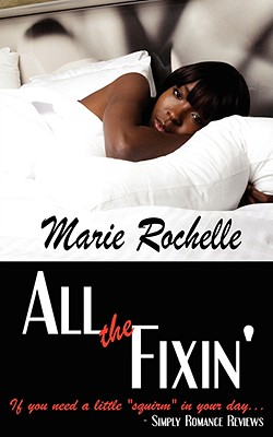 All the Fixin': A Novel of Erotic Romance - Rochelle, Marie