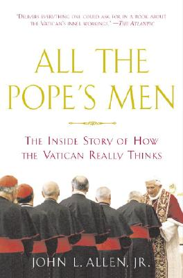 All the Pope's Men: The Inside Story of How the Vatican Really Thinks - Allen, John L