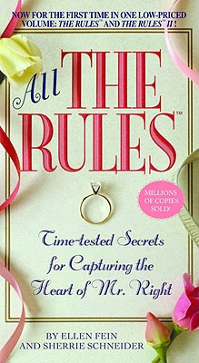 All the Rules: Time-Tested Secrets for Capturing the Heart of Mr. Right - Fein, Ellen, and Schneider, Sherrie