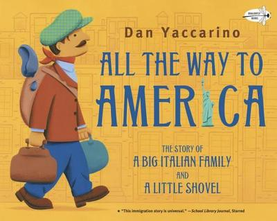 All the Way to America: The Story of a Big Italian Family and a Little Shovel - Yaccarino, Dan