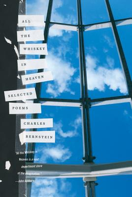 All the Whiskey in Heaven: Selected Poems - Bernstein, Charles, Professor