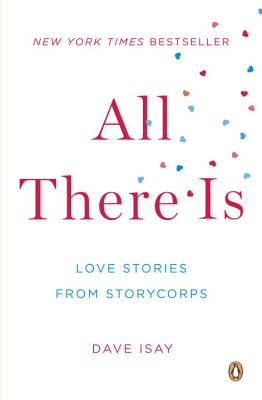 All There Is: Love Stories from StoryCorps - Isay, Dave (Introduction by)