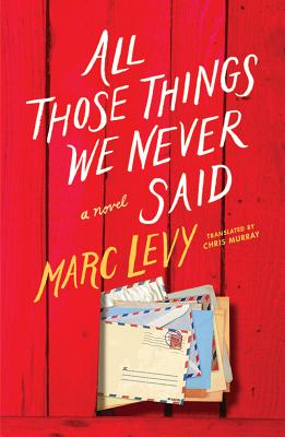 All Those Things We Never Said - Levy, Marc, and Murray, Chris (Translated by)
