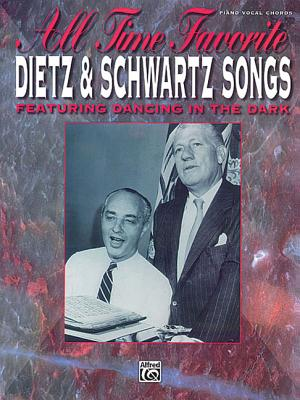 All Time Favorite Dietz & Schwartz Songs: Featuring Dancing in the Dark (Piano/Vocal/Chords) - Dietz, Howard (Composer), and Schwartz, Arthur (Composer)