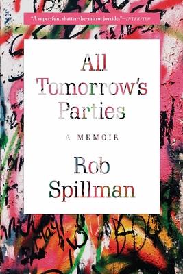 All Tomorrow's Parties: A Memoir - Spillman, Rob
