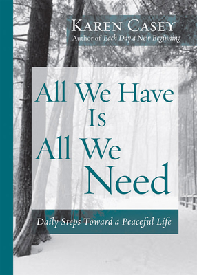 All We Have Is All We Need: Daily Steps Toward a Peaceful Life - Casey, Karen