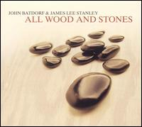 All Wood and Stones - John Batdorf & James Lee Stanley