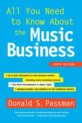 All You Need to Know about the Music Business: Ninth Edition - Passman, Donald S