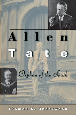 Allen Tate: Orphan of the South - Underwood, Thomas A