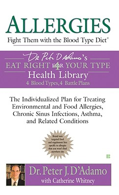 Allergies: Fight Them with the Blood Type Diet - D'Adamo, Peter J, Dr., and Whitney, Catherine