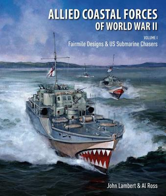 Allied Coastal Forces of World War II, Volume I: Fairmile Designs and U.S. Submarine Chasers - Lambert, John, and Ross, Al