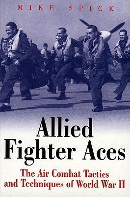 Allied Fighter Aces: The Air Combat Tactics and Techniques of World War II - Spick, Mike, and Spick, Nicolaus