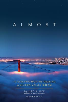 Almost: 12 Electric Months Chasing a Silicon Valley Dream - Klopp, Hap, and Tarcy, Brian