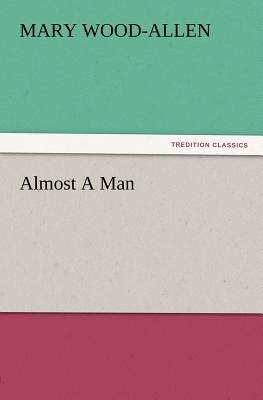 Almost a Man - Wood-Allen, Mary