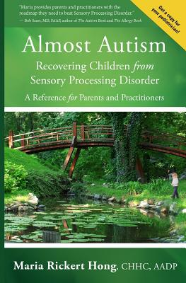Almost Autism: Recovering Children from Sensory Processing Disorder: A Reference for Parents and Practitioners - Hong, Maria Rickert
