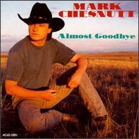 Almost Goodbye - Mark Chesnutt