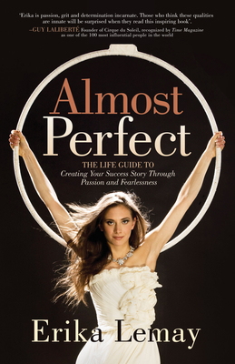 Almost Perfect: The Life Guide to Creating Your Success Story Through Passion and Fearlessness - Lemay, Erika