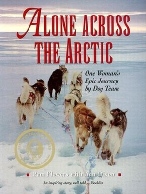 Alone Across the Arctic: A Woman's Journey Across - Flowers, Pam, and Dixon, Ann
