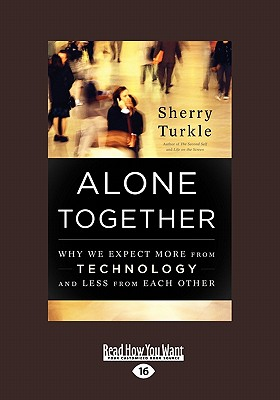 Alone Together:Why We Expect More from Technology and Less from Each Other: Why We Expect More from Technology and Less from Each Other - Turkle, Sherry