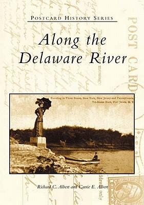 Along the Delaware River - Albert, Richard C, and Albert, Carrie E