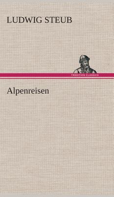 Alpenreisen - Steub, Ludwig