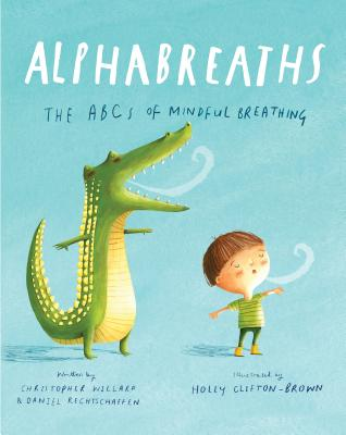 Alphabreaths: The ABCs of Mindful Breathing - Willard, Christopher, PsyD, and Rechtschaffen, Daniel, Ma