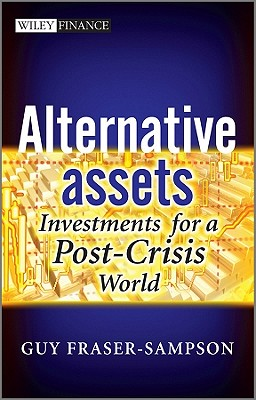 Alternative Assets: Investments for a Post-Crisis World - Fraser-Sampson, Guy