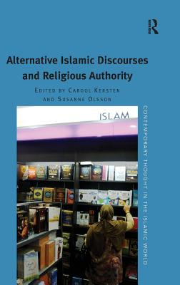 Alternative Islamic Discourses and Religious Authority - Olsson, Susanne (Editor), and Kersten, Carool, Dr. (Series edited by)