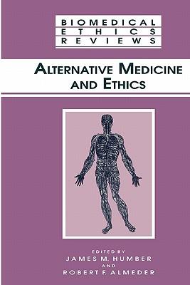 Alternative Medicine and Ethics - Humber, James M. (Editor), and Almeder, Robert F. (Editor)