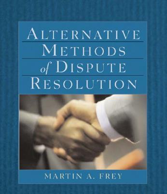 Alternative Methods of Dispute Resolution - Frey, Martin A