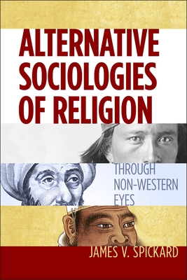Alternative Sociologies of Religion: Through Non-Western Eyes - Spickard, James V, Dr.