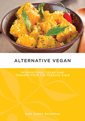 Alternative Vegan: International Vegan Fare Straight from the Produce Aisle - Sarma, Dino, and Sarma Weierman, Dino