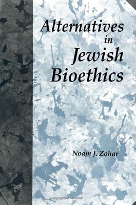 Alternatives in Jewish Bioethics - Zohar, No'am J, Mr.
