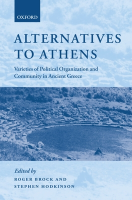 Alternatives to Athens: Varieties of Political Organization and Community in Ancient Greece - Brock, Roger (Editor)