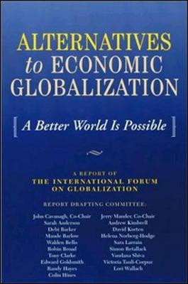 Alternatives to Economic Globalization: A Better World Is Possible - Intl Forum on Globalization, and International Forum on Globalization (Creator)