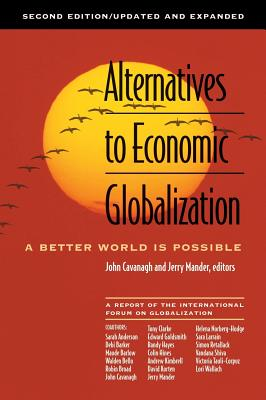 Alternatives to Economic Globalization: A Better World Is Possible - Cavanagh, John (Editor), and Mander, Jerry (Editor)