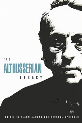 Althusserian Legacy - Kaplan, E Ann, and Sprinker, Michael (Editor)