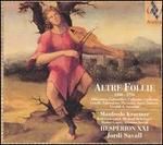 Altre Follie, 1500-1750 - Hespèrion XXI; Jordi Savall (bass viol); Manfredo Kraemer (violin); Mercedes Ruiz (cello); Michael Behringer (harpsichord);...