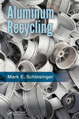 Aluminum Recycling, Second Edition - Schlesinger, Mark E