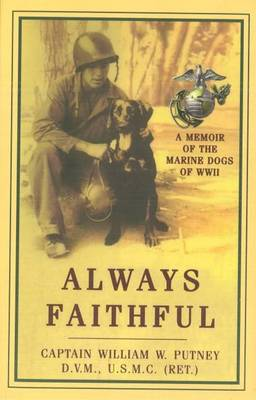Always Faithful: A Memoir of the Marine Dogs of WWII - Putney, William W