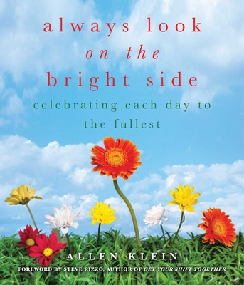 Always Look on the Bright Side: Celebrating Each Day to the Fullest - Klein, Allen (Editor)