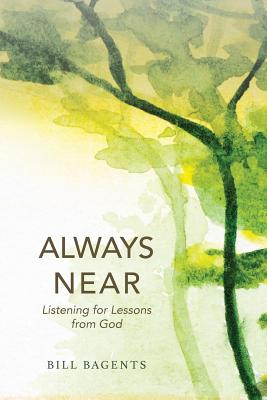 Always Near: Listening for Lessons from God - Bagents, Bill
