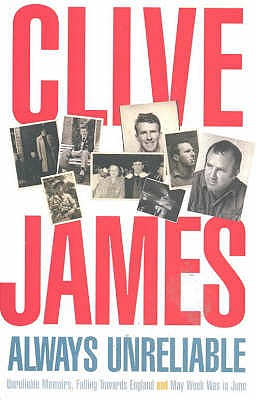 Always Unreliable: Memoirs - James, Clive